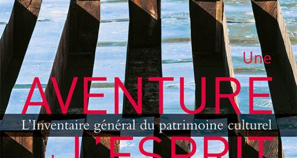 L'Inventaire général du patrimoine culturel – Une aventure de l'esprit