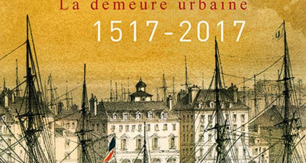 Le Havre, la demeure urbaine 1517-2017
